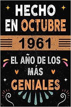CUADERNO, Hecho En Octubre 1961 El Año De Los Más Geniales: Regalo de cumpleaños de 60 años para mujeres y hombres, ideas de cumpleaños 60 años... un ... regalos divertidos, idea de regalo perfecta.
