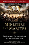 Ministers and Martyrs: The Ultimate Catholic Guide to the Apostolic Age