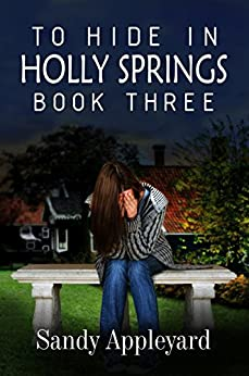 To Hide in Holly Springs: Book Three by [Appleyard, Sandy]