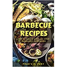 Barbecue Recipes: The Ultimate Step-By-Step Barbecue Cookbook