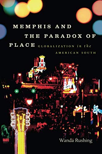 Memphis and the Paradox of Place: Globalization in the American South (New Directions in Southern Studies)