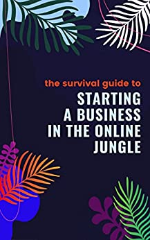 The Survival Guide to Starting a Business in the Online Jungle by [Polaczyk, Justyna]