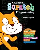 Advanced Scratch Programming: Learn to design programs for challenging games, puzzles, and animations