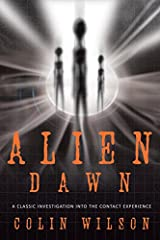 Alien Dawn: A Classic Investigation into the Contact Experience Kindle Edition