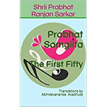 Prabhat Samgiita – The First Fifty: Translations by Abhidevananda Avadhuta