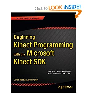 Beginning Kinect Programming with the Microsoft Kinect SDK Jarrett Webb and James Ashley