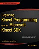 Beginning Kinect Programming with the Microsoft Kinect SDK, Jarrett Webb and James Ashley, 1430241047