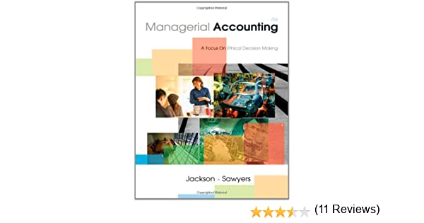 Managerial accounting a focus on ethical decision making steve managerial accounting a focus on ethical decision making steve jackson roby sawyers greg jenkins 9780324650648 amazon books fandeluxe Choice Image