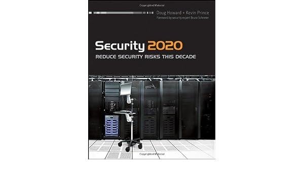 Security 2020: Reduce Security Risks This Decade: Amazon.es: Doug Howard, Kevin Prince, Bruce Schneier: Libros en idiomas extranjeros