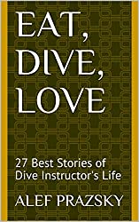 Eat, Dive, Love: 27 Best Stories of Dive Instructor's Life