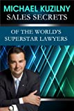 Sales Secrets of the World's Superstar Lawyers