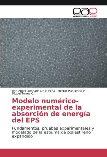 Modelo numrico-experimental de la absorcin de energa del EPS: Fundamentos, pruebas experimentales y modelado de la espuma de poliestireno expandido (Spanish Edition)
