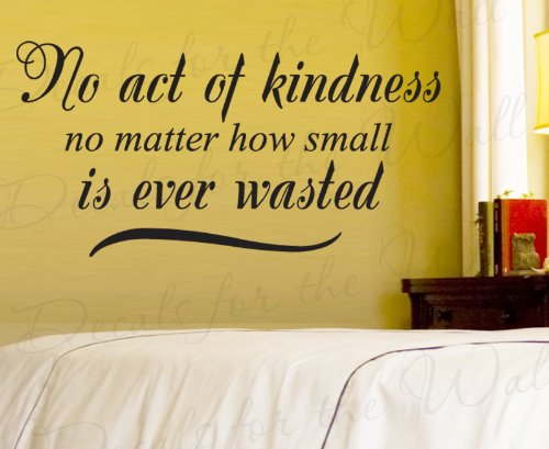 No Act of Kindness No Matter How Small is Wasted - Inspirational Motivational Character Charity - Wall Decal, Vinyl Quote Saying, Lettering Decoration, Sticker Decor Art Mural