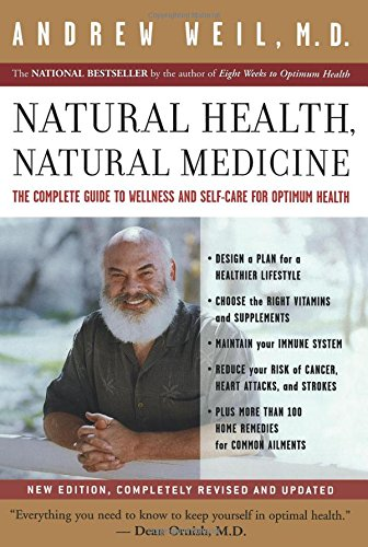 Natural Health, Natural Medicine: The Complete Guide to Wellness and Self-Care for Optimum Health - Design a plan for a healthier lifestyle; choose the right vitamins and supplements; maintain your immune system; reduce your risk of cancer, heart attacks, and strokes; plus more than 100 home remedies for common ailments.