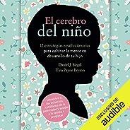 El Cerebro del Niño (Narración en Castellano) [The Brain of the Child]: 12 Estrategias Revolucionarias para Cu