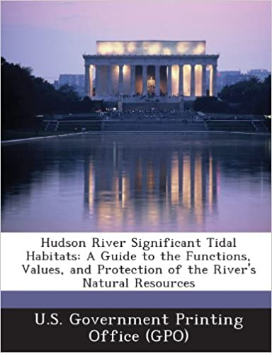 Hudson River Significant Tidal Habitats: A Guide to the Functions, Values, and Protection of the River 39:s Natural Resources