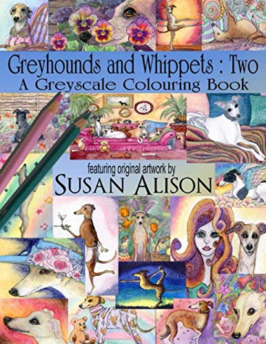 Greyhounds and Whippets: Two : A dog lover's greyscale colouring book (Greyscale colouring books for dog lovers)
