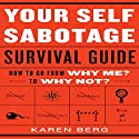 Your Self-Sabotage Survival Guide: How to Go from Why Me? to Why Not? Audiobook by Karen Berg Narrated by Karen Saltus