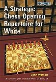 A Strategic Chess Opening Repertoire For White-John Watson