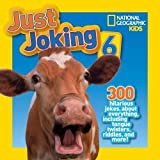 National Geographic Kids Just Joking 6: 300 Hilarious Jokes, about Everything, including Tongue Twisters, Riddles, and More!