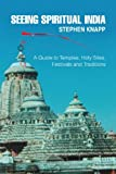 Seeing Spiritual India, Stephen Knapp, 0595502911