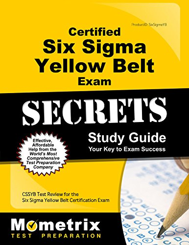 Certified Six Sigma Yellow Belt Exam Secrets Study Guide: CSSGB Test Review for the Six Sigma Yellow Belt Certification Exam