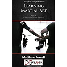 Learning Martial Art: The science of how we learn martial art (The Conceptual Learning Method Book 1)