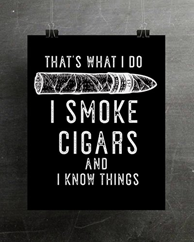 That's What I Do I Smoke Cigars And I Know Things Fine Art Print Cigar Lover - What Need Size Do I Frame