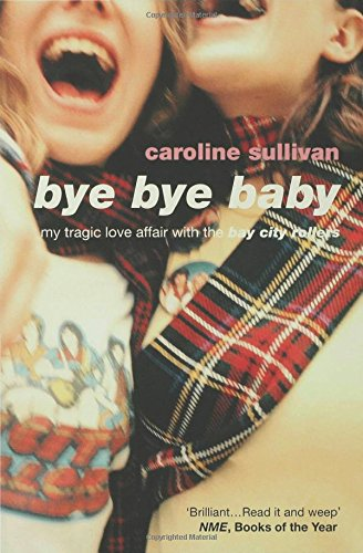 Download Bye Bye Baby: My Tragic Love Affair with The Bay City Rollers pdf