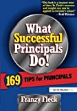 img - for What Successful Principals Do: 169 Tips for Principals by Franzy Fleck (2005-02-08) book / textbook / text book