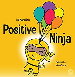 Positive Ninja: A Childrens Book About Mindfulness and Managing Negative Emotions and Feelings (Ninja Life Hacks 3)