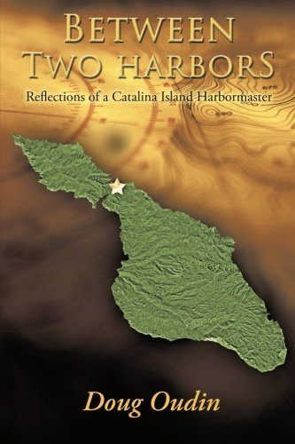 Between Two Harbors: Reflections of a Catalina Island Harbormaster