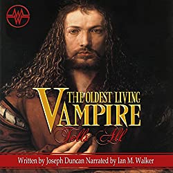 The Oldest Living Vampire Tells All: Revised and Expanded