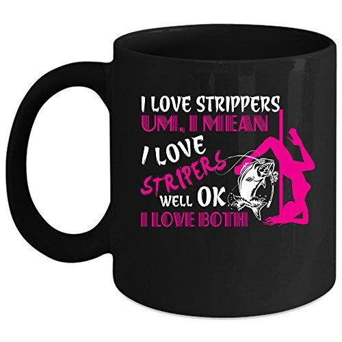 I Love Strippers Coffee Mug, I Mean I Love Stripers Well Ok Coffee Cup (Coffee Mug 15 Oz - Black)