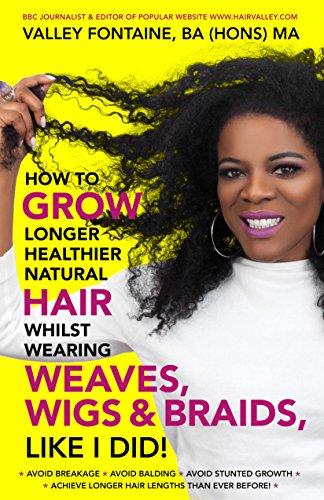 Search : How to Grow Longer Healthier Natural Hair whilst wearing Weaves Wigs & Braids, like I did!: Grow Longer Natural Hair whilst wearing Weaves Wigs & Braids