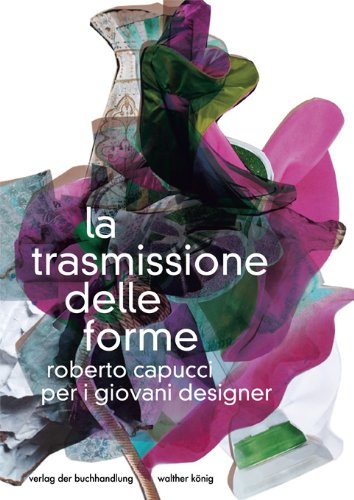 The Transmission of Forms: Roberto Capucci for Young Designers (English and Italian Edition)