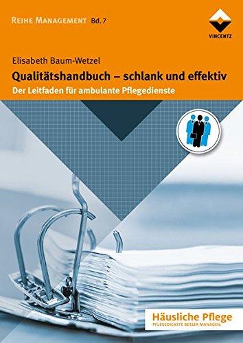 Qualitätshandbuch - schlank und effektiv: Der Leitfaden für ambulante Pflegedienste (Häusliche Pflege)