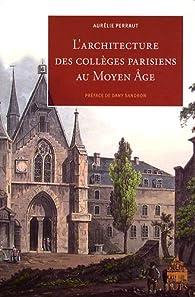 L'architecture des collèges parisiens au Moyen Age par Aurélie Perraut