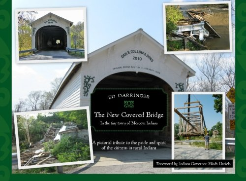 The New Covered Bridge: In the tiny town of Moscow, Indiana.     A pictorial tribute to the Pride and Spirit of the citizens in rural Indiana