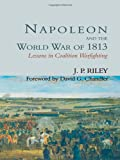 Napoleon and the World War Of 1813, J. P. Riley, 0714648930