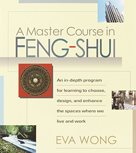 A Master Course in Feng-Shui: An In-Depth Program for Learning to Choose