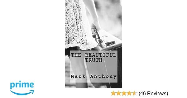 Amazoncom The Beautiful Truth 9781537029535 Mark Anthony Books