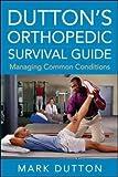 Dutton's Orthopedic Survival Guide 1st Edition