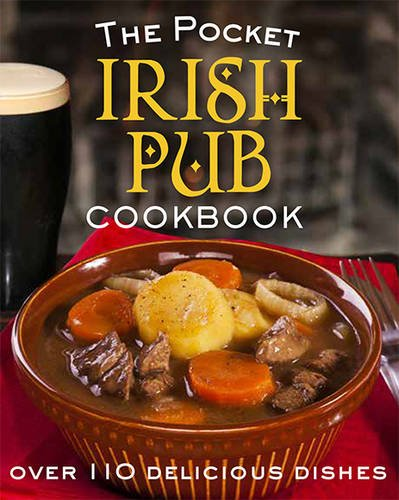 The Pocket Irish Pub Cookbook: Over 110 Delicious Recipes by Fiona Biggs