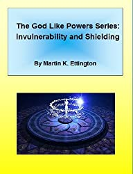 Invulnerability and Shielding (The God Like Powers Series Book 2)