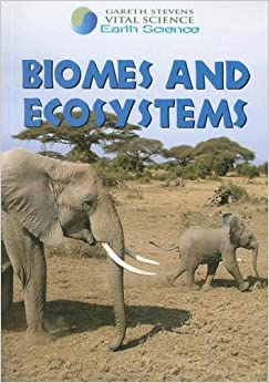 Biomes and Ecosystems (Gareth Stevens Vital Science: Earth Science ...