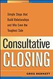 Consultative Closing, Greg Bennett, 0814473997