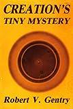 Creation's Tiny Mystery, Robert V. Gentry, 0961675330