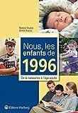 Nous, les enfants de 1996 : De la naissance à l'âge adulte