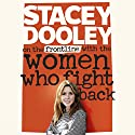 On the Front Line with the Women Who Fight Back Audiobook by Stacey Dooley Narrated by Stacey Dooley